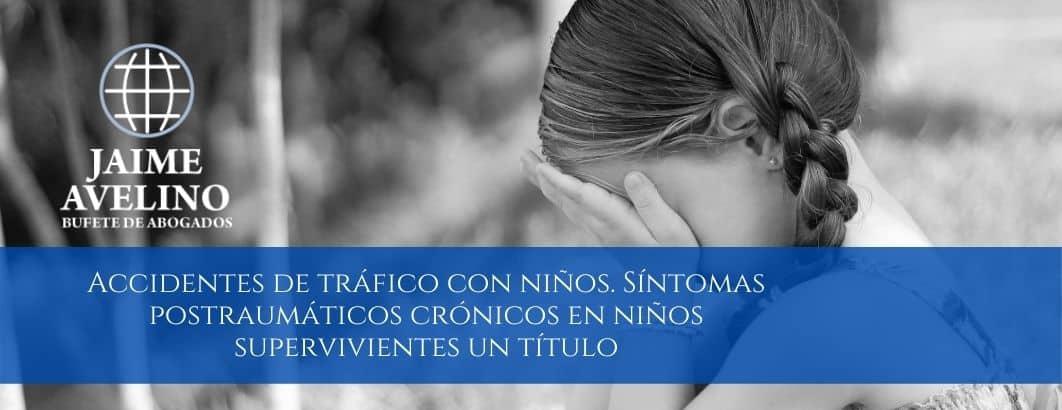 Accidentes de tráfico con niños. Síntomas postraumáticos crónicos en niños supervivientes un título