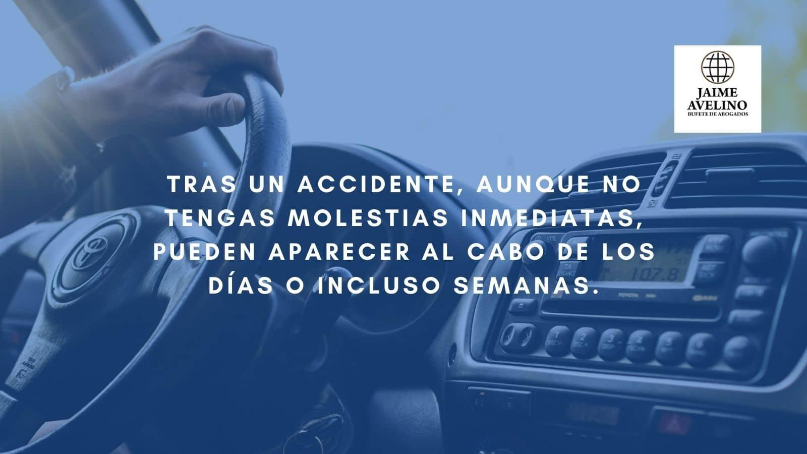 Tras un accidente, aunque no tengas molestias inmediatas, pueden aparecer al cabo de los días o incluso semanas.